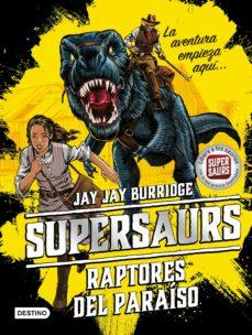 Supersaurs 1: Raptores del paraíso